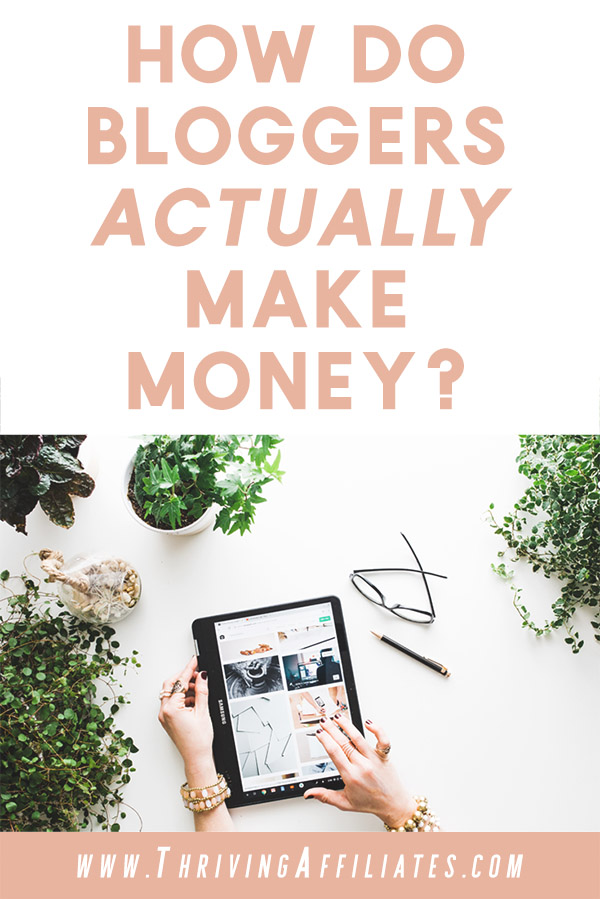 If you're thinking of starting a blog, or have been blogging for awhile now but you finally want to start making some money with it, you may be wondering: How do bloggers make money? Click through to learn how... #thrivingaffiliates