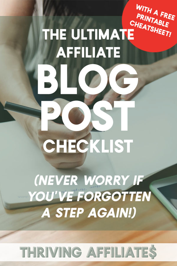 This ultimate affiliate blog post checklist will help you make sure you're doing all you can to make your own affiliate blog posts successful! (Plus it comes with a free printable cheat sheet!) #thrivingaffiliates #blogpostchecklist